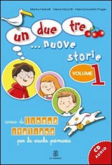 Un, due, tre... nuove storie. Corso di lingua italiana per la scuola primaria. Con CD Audio. 1: Qual è il tuo numero di telefono?