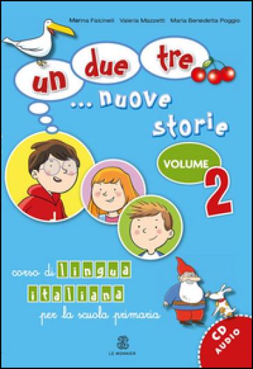 Un, due, tre... nuove storie. Corso di lingua italiana per la scuola primaria. Con CD Audio. 2. - Marina Falcinelli | Jonathanterrington.com