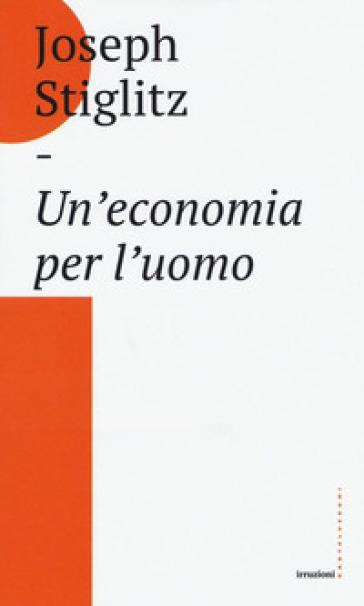 Un'economia per l'uomo - Joseph E. Stiglitz pdf epub