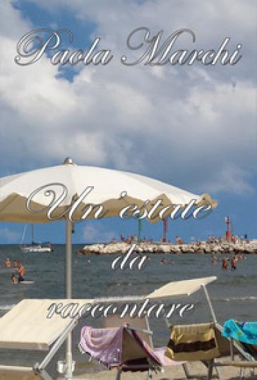 Un'estate da raccontare - Paola Marchi |