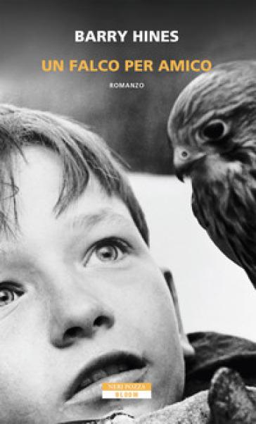 Un falco per amico - Barry Hines |