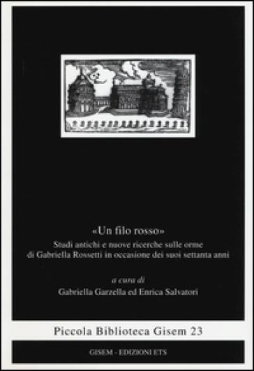 «Un filo rosso». Studi antichi e nuove ricerche sulle orme di Gabriella Rosetti in occasione dei suoi settanta anni - G. Garzella |