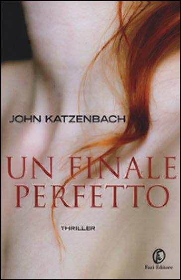 Un finale perfetto - John Katzenbach |