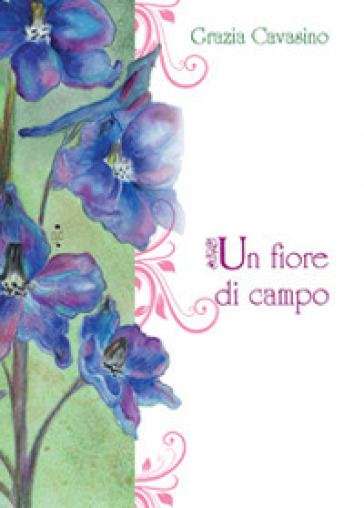 Un fiore di campo - Grazia Cavasino  