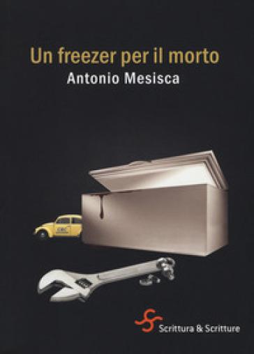 Un freezer per il morto - Antonio Mesisca pdf epub