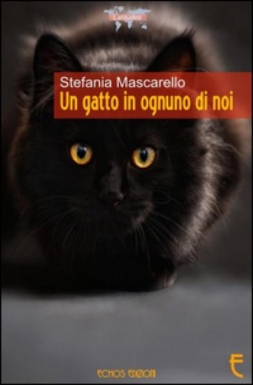 Un gatto in ognuno di noi - Stefania Mascarello |