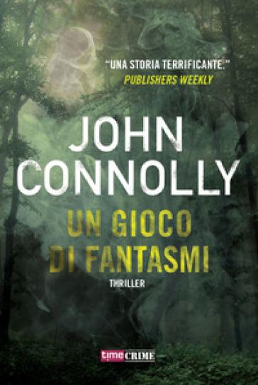 Un gioco di fantasmi - John Connolly |