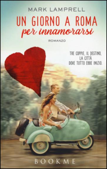 Un giorno a Roma per innamorarsi - Mark Lamprell |
