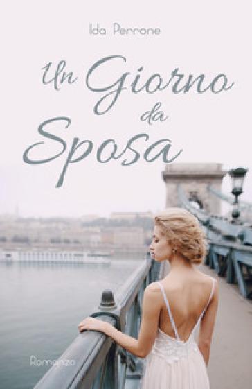 Un giorno da sposa - Ida Perrone |
