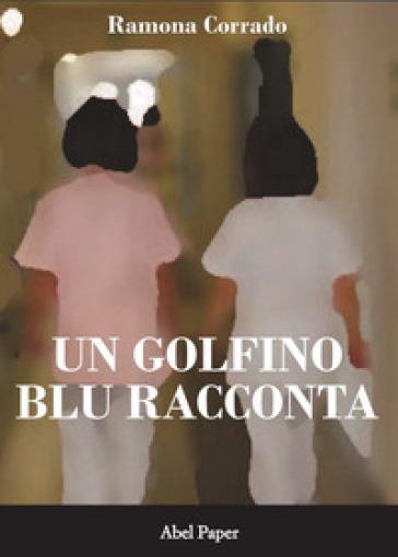 Un golfino blu racconta - Ramona Corrado   Rochesterscifianimecon.com