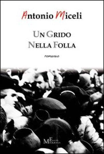 Un grido nella folla - Antonio Miceli  