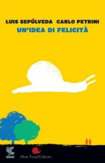 Un'idea di felicità - Luis Sepulveda | Thecosgala.com
