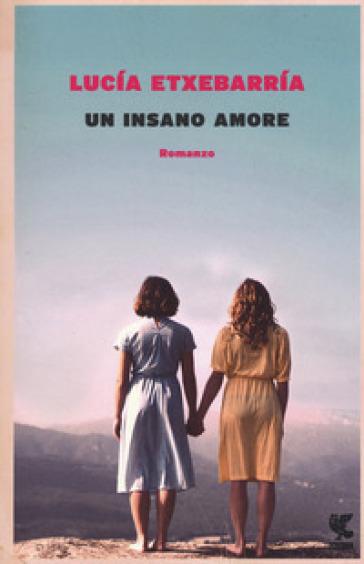 Un insano amore - Lucia Etxebarria |
