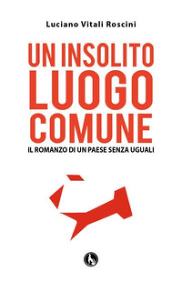 Un insolito luogo comune - Luciano Vitali Roscini |