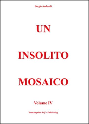 Un insolito mosaico. 4. - Sergio Andreoli |
