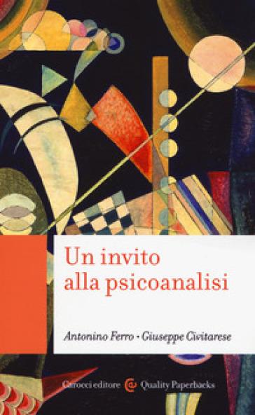 Un invito alla psicoanalisi - Antonino Ferro  
