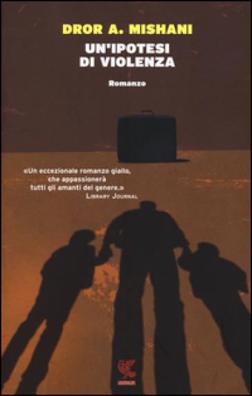 Un'ipotesi di violenza - Dror A. Mishani |