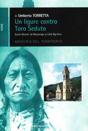 Un ligure contro Toro Seduto - Umberto Torretta |