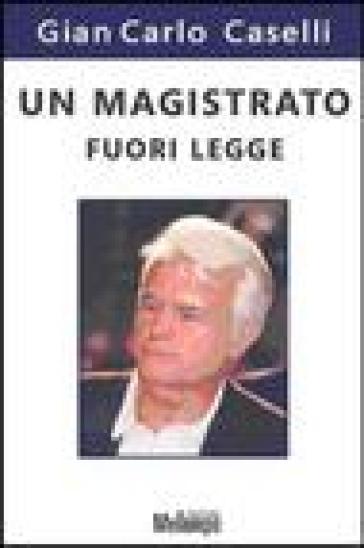 Un magistrato fuori legge - Gian Carlo Caselli |