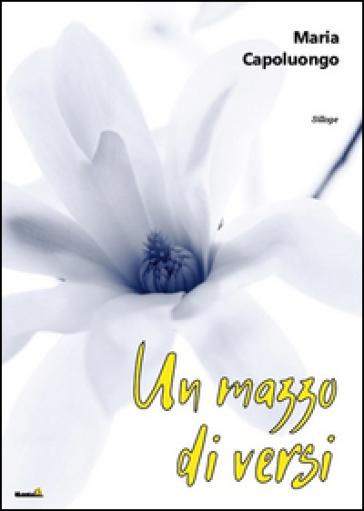 Un mazzo di versi - Maria Capoluongo |