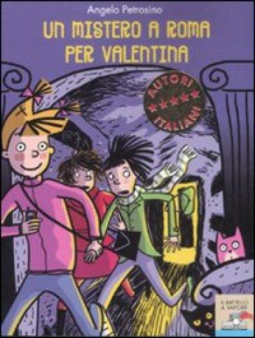 Un mistero a Roma per Valentina - Angelo Petrosino |