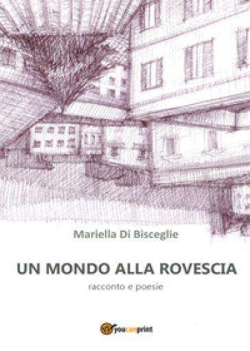 Un mondo alla rovescia - Mariella Di Bisceglie | Kritjur.org