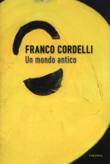 Un mondo antico - Franco Cordelli pdf epub