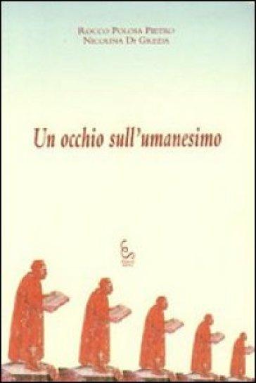 Un occhio sull'umanesimo - Rocco P. Polosa |