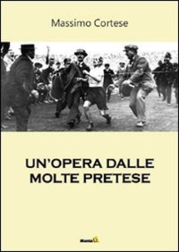 Un'opera dalle molte pretese - Massimo Cortese |
