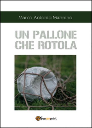 Un pallone che rotola - Marco Antonio Mannino | Kritjur.org