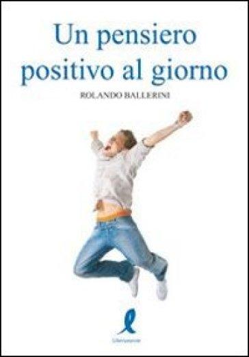 Un pensiero positivo al giorno - Rolando Ballerini | Rochesterscifianimecon.com