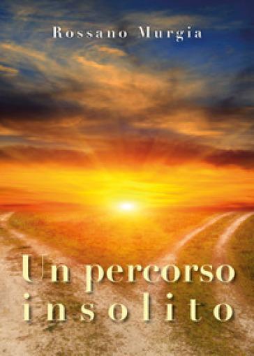Un percorso insolito - Rossano Murgia |