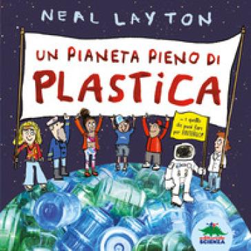 Un pianeta pieno di plastica - Neal Layton |