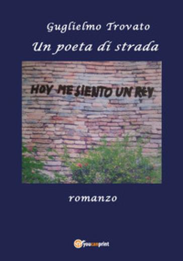 Un poeta di strada - Guglielmo Trovato  
