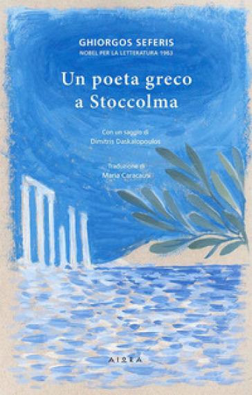 Un poeta greco a Stoccolma - Ghiorgos Seferis |