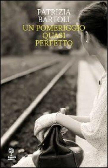 Un pomeriggio quasi perfetto - Patrizia Bartoli   Kritjur.org