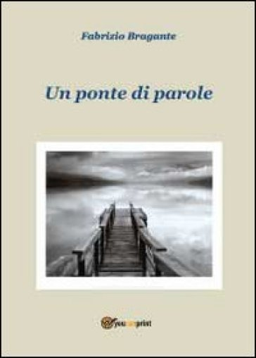 Un ponte di parole - Fabrizio Bragante  