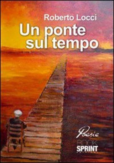 Un ponte sul tempo - Romano Locci | Kritjur.org