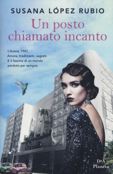 Un posto chiamato incanto - Susana Lopez Rubio  