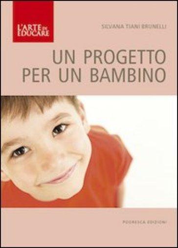 Un progetto per un bambino - Silvana Tiani Brunelli |