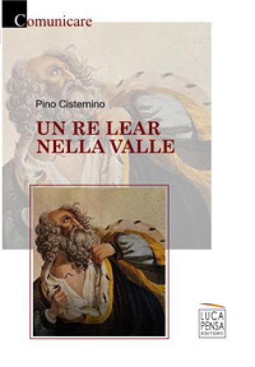 Un re Lear nella valle - Pino Cisternino | Kritjur.org