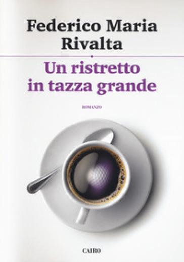 Un ristretto in tazza grande - Federico Maria Rivalta | Rochesterscifianimecon.com