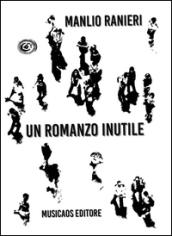 Un romanzo inutile - Manlio Ranieri
