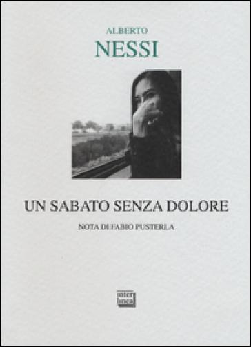 Un sabato senza dolore - Alberto Nessi |