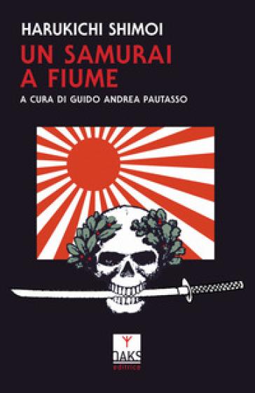 Un samurai a Fiume - Shimoi Harukichi | Jonathanterrington.com