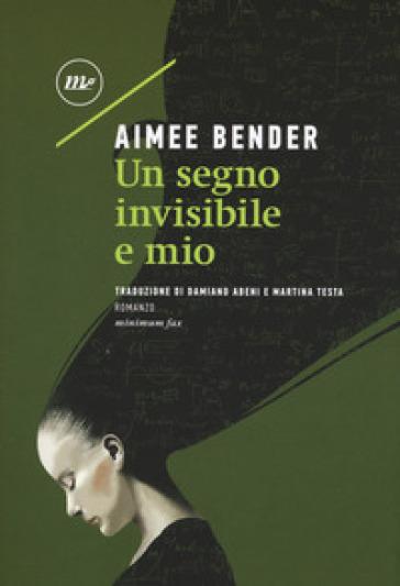 Un segno invisibile e mio - Aimee Bender | Rochesterscifianimecon.com