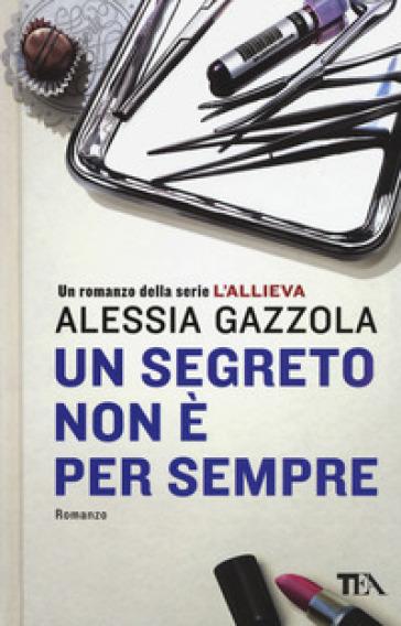 Un segreto non è per sempre - Alessia Gazzola |