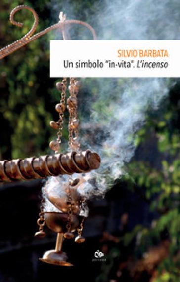 Un simbolo «in-vita». L'incenso - Silvio Barbata |