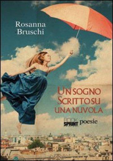 Un sogno scritto su una nuvola - Rosanna Bruschi |