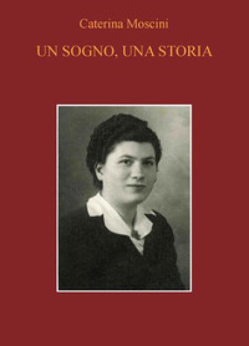 Un sogno, una storia - Caterina Moscini |